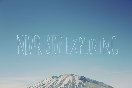 Never Stop Exploring by Leah Flores art print